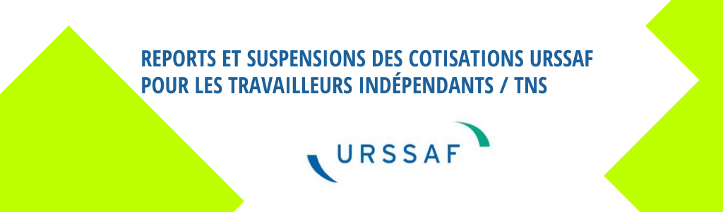 Reports et suspensions des cotisations URSSAF pour les travailleurs indépendants _ tNS